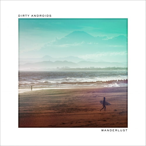 Dirty Androids 1st Album 『Wanderlust』